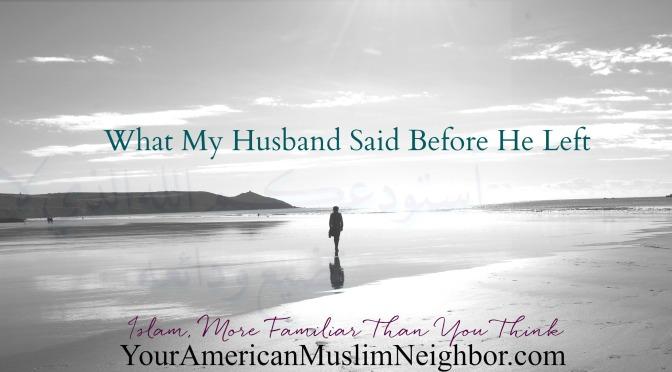What My Husband Said Before He Left