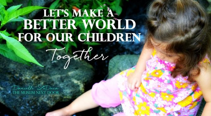 Let's Make a Better World for Our Children – Together